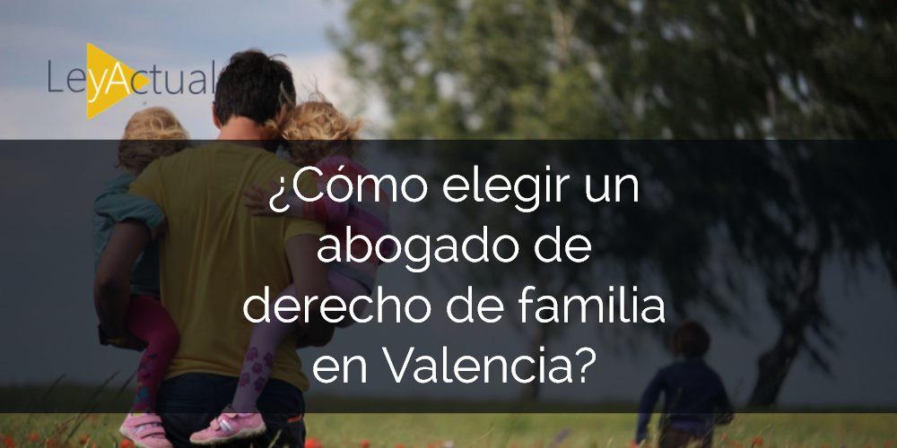 ¿Qué hacer si necesito un abogado de derecho de familia en Valencia?