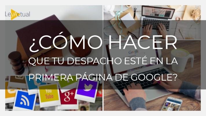 ¿Cómo lograr que tu despacho aparezca en primera página de google?