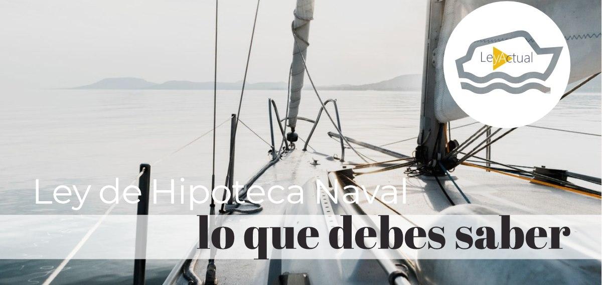 Ley de hipoteca naval. Qué debemos saber y cómo gestionar una hipoteca naval