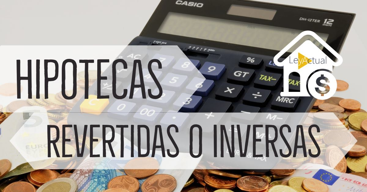 Hipoteca inversa: Qué es la hipoteca revertida, requisitos y beneficios