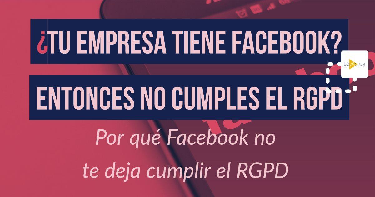 Por qué tu empresa no cumple el RGPD si tiene Facebook