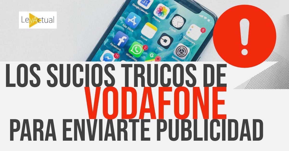 Los (sucios) trucos que utiliza Vodafone para que te envíen publicidad